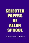 Selected Papers of Allan Sproul - Lawrence S. Ritter, Paul A. Volcker