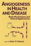 Angiogenesis in Health and Disease: Basic Mechanisms and Clinical Applications - Gabor M. Rubanyi