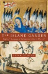 The Island Garden: England's Language of Nation from Gildas to Marvell - Lynn Staley