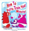 How to Potty Train Your Monster - Kelly DiPucchio, Michael Moon