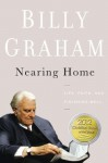 Nearing Home: Life, Faith, and Finishing Well - Billy Graham