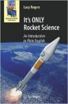 It's ONLY Rocket Science: An Introduction in Plain English (Astronomers' Universe) - Lucy Rogers
