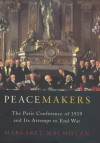 Peacemakers: The Paris Conference of 1919 and its attempt to end war - Margaret MacMillan