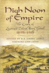 High Noon of Empire: The Diary of Lieutenant Colonel Henry Tyndall 1895-1915 - Henry Tyndall, B.A. James, John Laffin