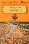 Fortune Is a River: Leonardo da Vinci and Niccolo Machiavelli's Magnificent Dream to Change the Course of Florentine History - Roger D. Masters