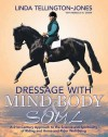 Dressage with Mind, Body & Soul: A 21st-Century Approach to the Science and Spirituality of Riding and Horse-And-Rider Well-Being - Linda Tellington-Jones, Rebecca Didier