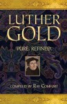 Luther Gold: Pure. Refined. - Ray Comfort