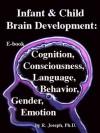 Infant & Child Brain Development: Cognition, Consciousness, Behavior, Language, Gender, & Emotion - R. Joseph