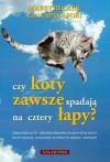 Czy koty zawsze spadają na cztery łapy? - Marty Becker, Gina Spadafori