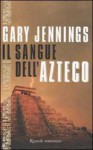 Il sangue dell'azteco - Gary Jennings