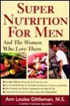 Super Nutrition for Men - Ann Louise Gittleman, Susan Stockton