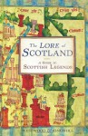 The Lore of Scotland: A Guide to Scotland's Legends, from the Loch Ness Monster to Sawney Bean the Cannibal - Jennifer Westwood, Sophia Kingshill