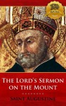 The Lord's Sermon on the Mount - Augustine of Hippo, Wyatt North, William Findlay, Bieber Publishing