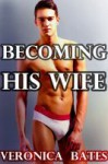 Becoming His Wife - Veronica Bates