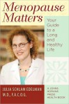 Menopause Matters: Your Guide to a Long and Healthy Life - Julia Schlam Edelman