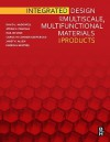 Integrated Design of Multiscale, Multifunctional Materials and Products - David L. McDowell, Janet Allen, Farrokh Mistree, Jitesh Panchal, Hae-Jin Choi, Carolyn Seepersad