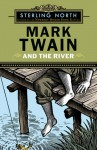 Mark Twain and the River - Sterling North