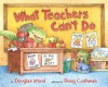 What Teachers Can't Do - Douglas Wood, Doug Cushman