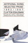 Antiphonal Swing: Selected Prose 1962-1987 - Clayton Eshleman