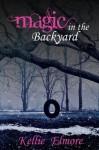 Magic in the Backyard - Kellie Elmore