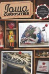 Iowa Curiosities, 2nd: Quirky characters, roadside oddities & other offbeat stuff - Eric Jones, Dan Coffey, Berit Thorkelson
