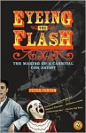 Eyeing the Flash: The Making of a Carnival Con Artist - Peter Fenton