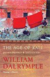 The Age of Kali: Indian Travels and Encounters - William Dalrymple