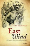 East Wind: China and the British Left, 1925-1976 - Tom Buchanan