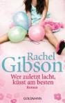 Wer zuletzt lacht, küsst am besten: Roman (German Edition) - Rachel Gibson, Antje Althans