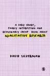 A Very Short, Fairly Interesting and Reasonably Cheap Book about Qualitative Research - David Silverman
