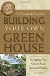 The Complete Guide to Building Your Own Greenhouse: A Complete Step-by-Step Guide (Back-To-Basics) - Craig Baird