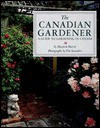 The Canadian Gardener: A Guide to Gardening in Canada - Harris Marjorie, Marjorie Harris, Tim Saunders