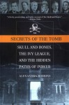 Secrets of the Tomb: Skull And Bones, The Ivy League, And the Hidden Paths Of Power - Alexandra Robbins
