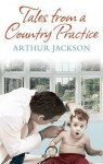 Tales From A Country Practice - Arthur Jackson