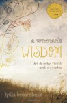 A Woman's Wisdom: How the Book of Proverbs Speaks to Everything - Lydia Brownback