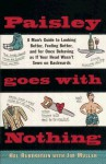 Paisley Goes with Nothing: A Man's Guide to Style - Hal Rubenstein, Jim Mullen