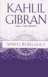 Spirits Rebellious - Kahlil Gibran, Kahlil Gibran, Martin L. Wolf, Anthony Rizcallah Ferris