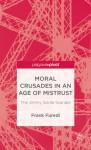 Moral Crusades in an Age of Mistrust: The Jimmy Savile Scandal - Frank Furedi