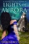 Lights Of Aurora (Stone Legacy Series) - Theresa McClinton