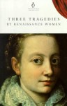 Three Tragedies By Renaissance Women - Robert Garnier, Elizabeth Cary