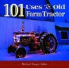 101 Uses for an Old Farm Tractor - Michael Dregni