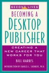 Second Lives: Becoming A Desktop Publisher: Becoming A Desktop Publisher - Bill Harris