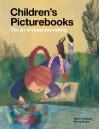 Children's Picturebooks: The Art of Visual Storytelling - Martin Salisbury, Morag Styles