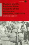 Thailand and the Southeast Asian Networks of the Vietnamese Revolution, 1885-1954 - Christopher E. Goscha