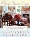Open Your Eyes: 1,000 Simple Ways To Bring Beauty Into Your Home And Life Each Day - Alexandra Stoddard