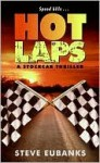 Hot Laps: A Stockcar Thriller - Steve Eubanks
