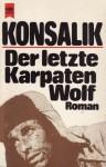 Der Letzte Karpaten Wolf - Heinz G. Konsalik