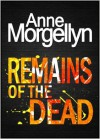 Remains of the Dead - Anne Morgellyn