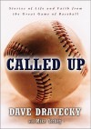 Called Up: Stories of Life and Faith from the Great Game of Baseball - Dave Dravecky, Mike Yorkey