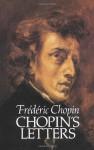 Chopin's Letters - Frédéric Chopin, Ethel Lilian Voynich